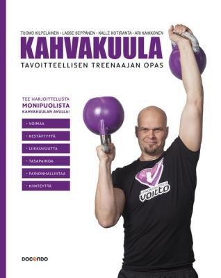Kahvakuula - tavoitteellisen treenaajan opas (Tuomo Kilpeläinen)